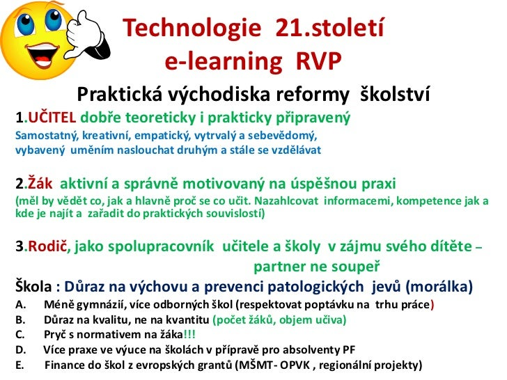 Technologie 21.století                       e-learning RVP           Praktická východiska reformy školství1.UČITEL dobře ...