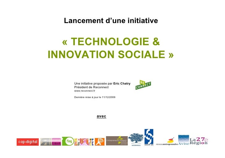 Lancement d'une initiative    « TECHNOLOGIE & INNOVATION SOCIALE »      Une initiative proposée par Eric Chatry     Présid...