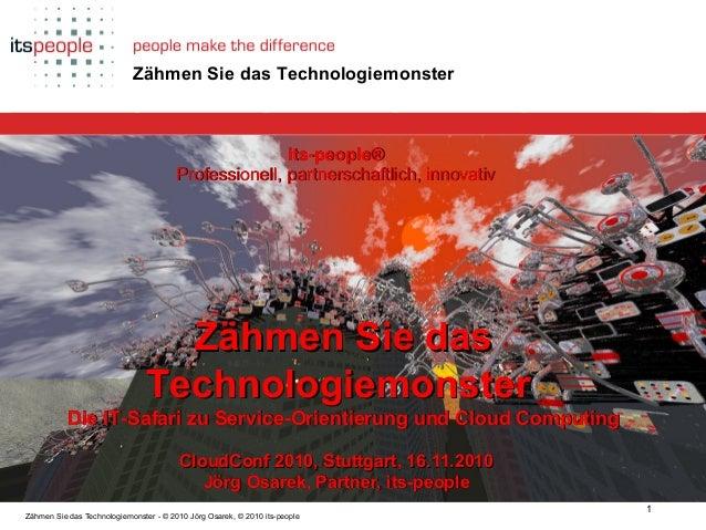 Die ZukunftCloud-ComputingProlog Technologiemonster Epilog 1 Zähmen Sie das Technologiemonster - © 2010 Jörg Osarek, © 201...