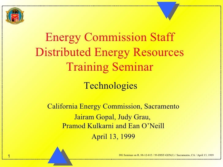 Energy Commission Staff    Distributed Energy Resources          Training Seminar                 Technologies      Califo...