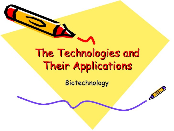 The Technologies and Their Applications Biotechnology