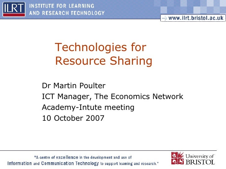 Technologies for Resource Sharing Dr Martin Poulter ICT Manager, The Economics Network Academy-Intute meeting 10 October 2...