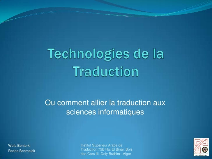 Technologies de la Traduction<br />Ou comment allier la traduction aux sciences informatiques<br />Institut Supérieur Arab...