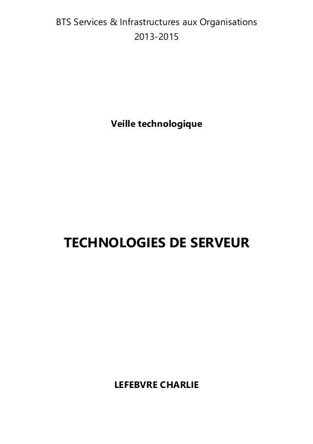 BTS Services & Infrastructures aux Organisations 2013-2015 Veille technologique TECHNOLOGIES DE SERVEUR LEFEBVRE CHARLIE