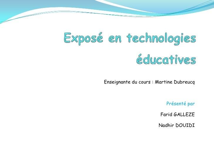 Exposé en technologies éducatives<br />Enseignante du cours : Martine Dubreucq<br />Présenté par<br />Farid GALLEZE<br />N...