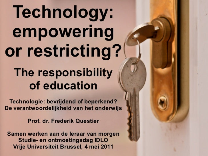 Technology: empoweringor restricting?   The responsibility     of education Technologie: bevrijdend of beperkend?De verant...