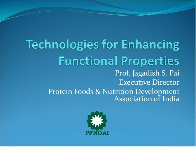 Prof. Jagadish S. Pai Executive Director Protein Foods & Nutrition Development Association of India PFNDAI