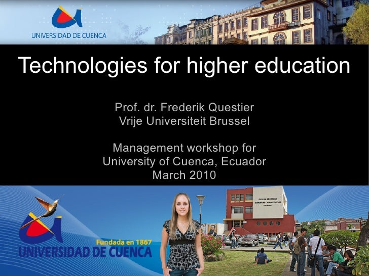 Technologies for higher education           Prof. dr. Frederik Questier            Vrije Universiteit Brussel           Ma...