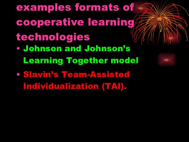 examples formats of cooperative learning technologies   <ul><li>Johnson and Johnson's Learning Together model   </li></ul>...