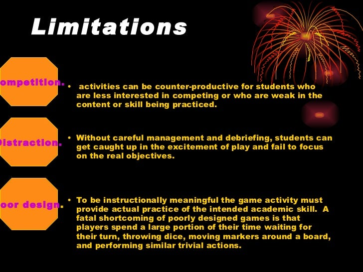 Limitations <ul><ul><ul><li>activities can be counter-productive for students who are less interested in competing or who ...