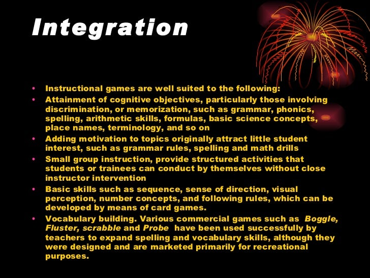 Integration <ul><li>Instructional games are well suited to the following: </li></ul><ul><li>Attainment of cognitive object...
