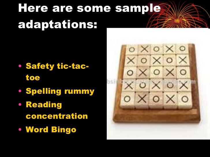 Here are some sample adaptations: <ul><li>Safety tic-tac-toe </li></ul><ul><li>Spelling rummy </li></ul><ul><li>Reading co...