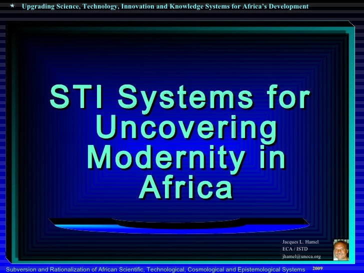 <ul><li>STI Systems for Uncovering Modernity in Africa </li></ul>Jacques L. Hamel ECA / ISTD [email_address]