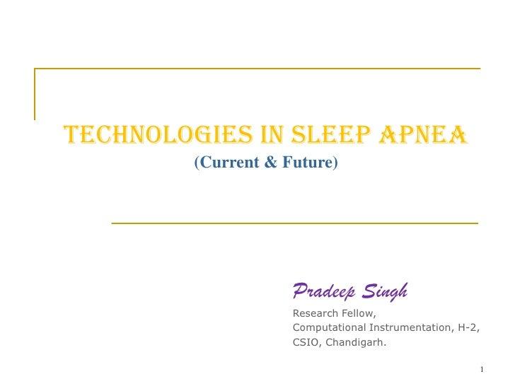 Technologies in Sleep Apnea(Current & Future)<br />Pradeep Singh<br />Research Fellow, <br />Computational Instrumentation...