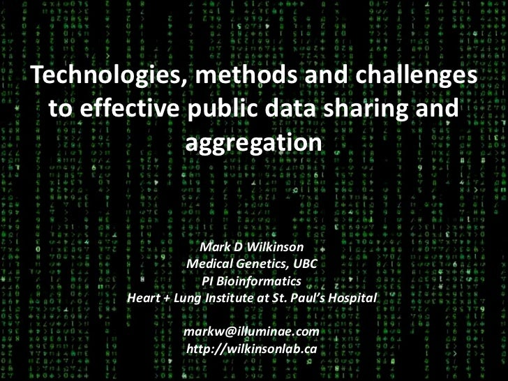 Technologies, methods and challengesto effective public data sharing and aggregation<br />Mark D Wilkinson<br />Medical Ge...