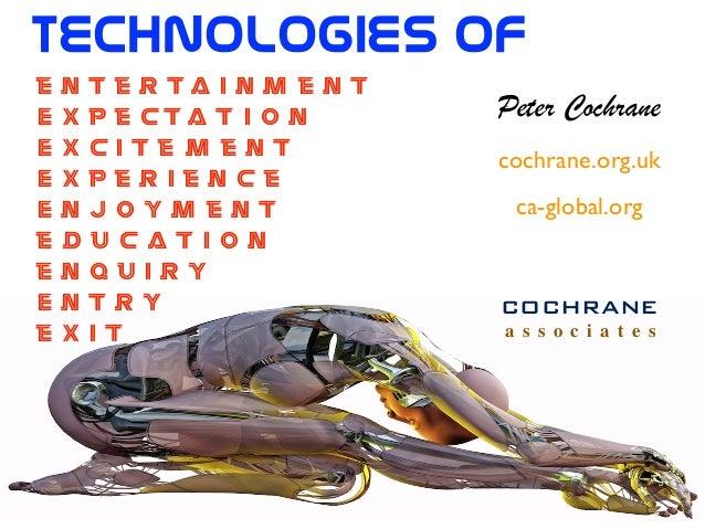 TechnologiES Of Peter Cochrane cochrane.org.uk ca-global.org COCHRANE a s s o c i a t e s e n t e r t a i n m e n t E x p...