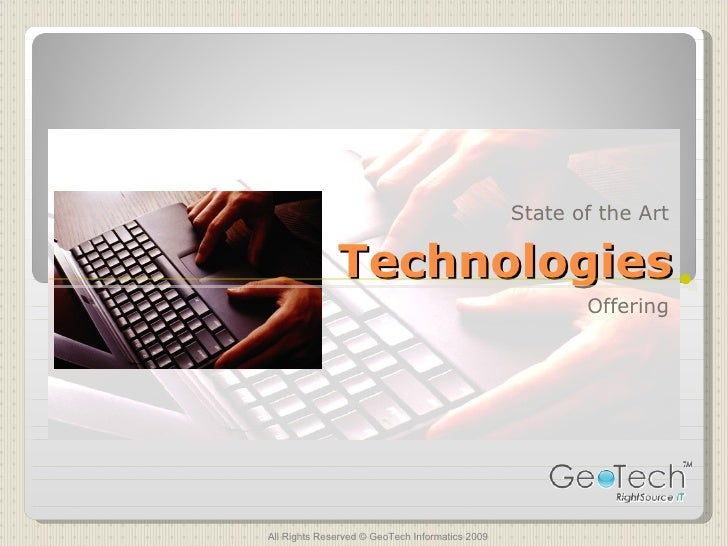 Technologies Offering All Rights Reserved © GeoTech Informatics 2009 State of the Art