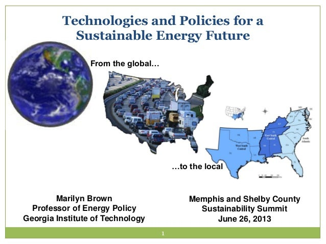 Marilyn Brown Professor of Energy Policy Georgia Institute of Technology Technologies and Policies for a Sustainable Energ...