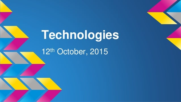 Technologies 12th October, 2015