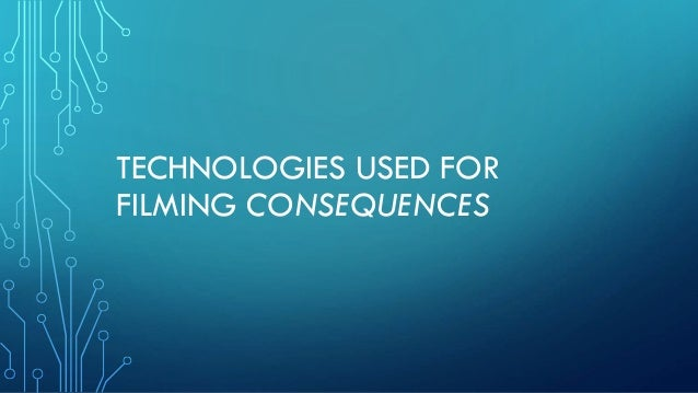 TECHNOLOGIES USED FOR FILMING CONSEQUENCES