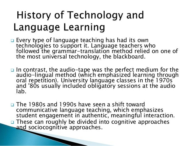  Every type of language teaching has had its own technologies to support it. Language teachers who followed the grammar-t...