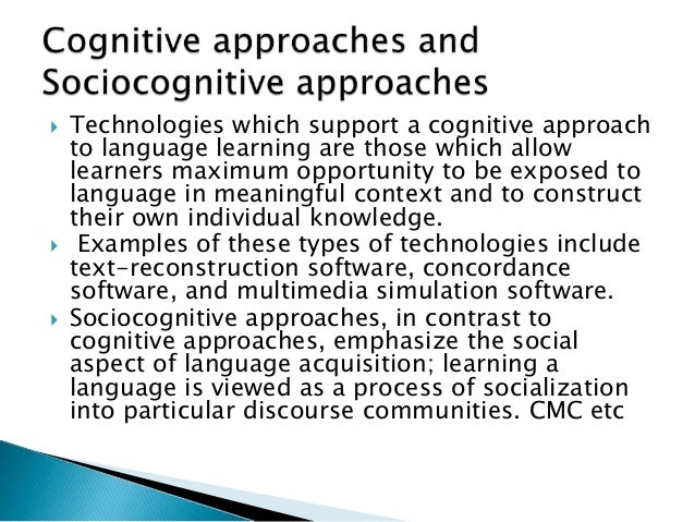  Technologies which support a cognitive approach to language learning are those which allow learners maximum opportunity ...