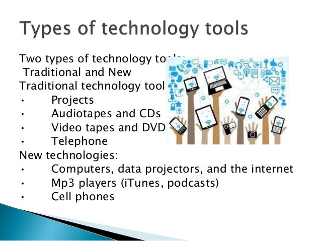 Two types of technology tools: Traditional and New Traditional technology tools: • Projects • Audiotapes and CDs • Video t...