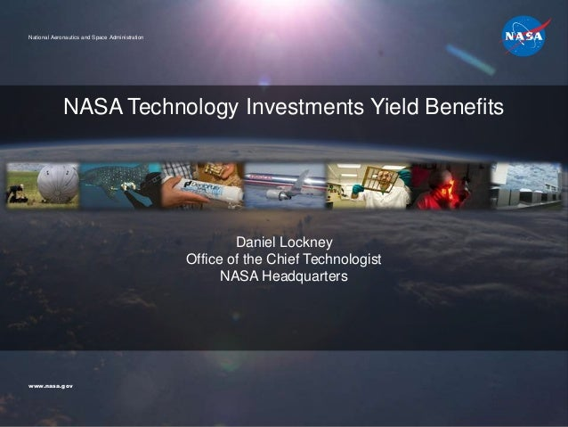 Daniel Lockney Office of the Chief Technologist NASA Headquarters NASA Technology Investments Yield Benefits www.nasa.gov ...