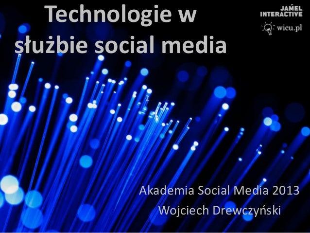 Technologie wsłużbie social mediaAkademia Social Media 2013Wojciech Drewczyński