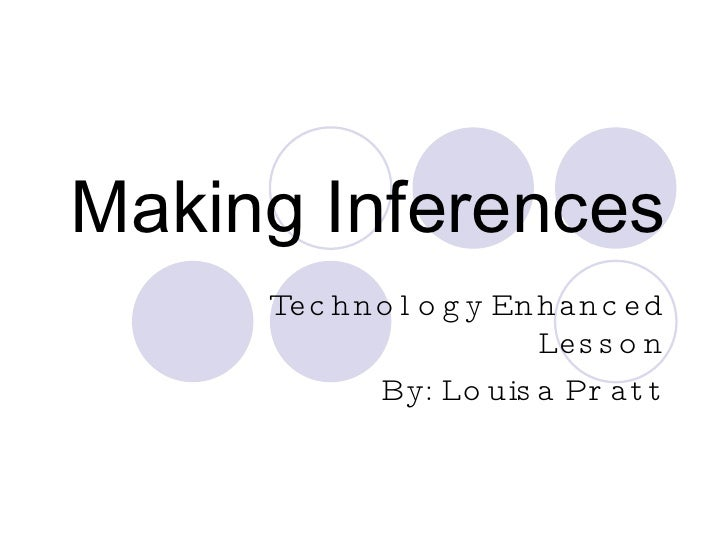 Making Inferences Technology Enhanced Lesson By: Louisa Pratt
