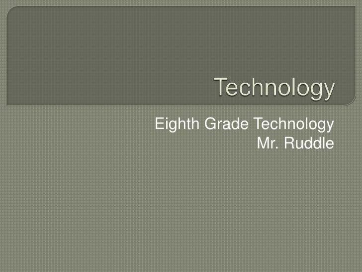 Eighth Grade Technology<br />Mr. Ruddle<br />Technology<br />