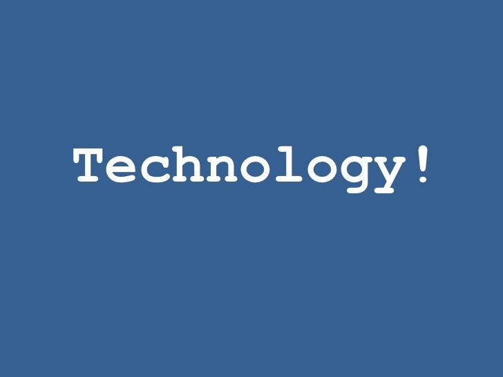 Technology!<br />