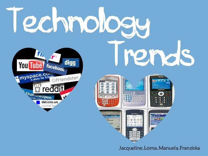 Technology         Trends<br />Jacqueline.Lorna.Manuela.Franziska<br />