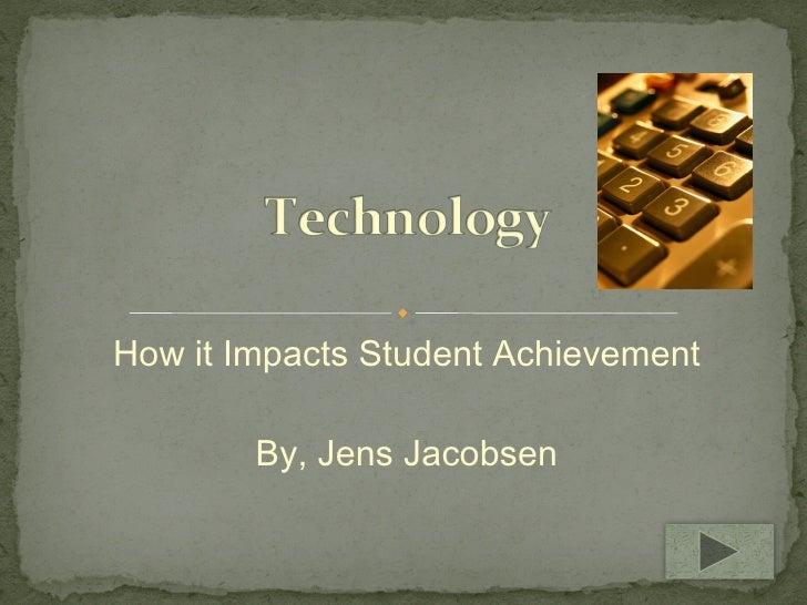 How it Impacts Student Achievement By, Jens Jacobsen