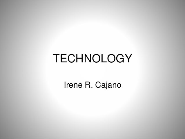 TECHNOLOGY Irene R. Cajano
