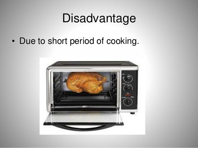Disadvantage • Due to short period of cooking.