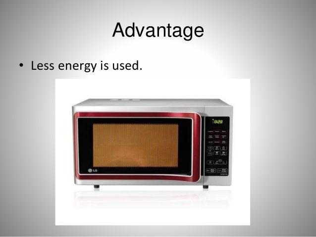Advantage • Less energy is used.