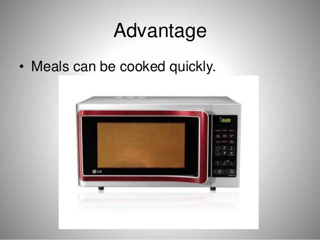 Advantage • Meals can be cooked quickly.