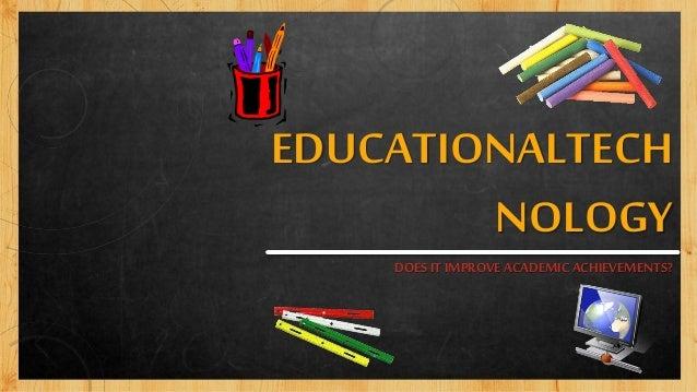 EDUCATIONALTECH NOLOGY DOES IT IMPROVEACADEMIC ACHIEVEMENTS?