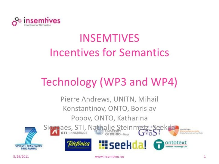 29.05.11<br />www.insemtives.eu<br />1<br />INSEMTIVESIncentives for SemanticsTechnology (WP3 and WP4)<br />Pierre Andrews...
