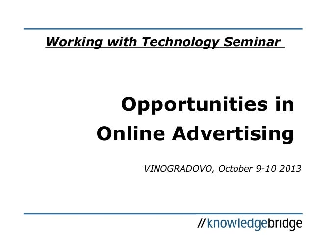 Working with Technology Seminar Opportunities in Online Advertising VINOGRADOVO, October 9-10 2013