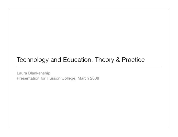 Technology and Education: Theory & Practice Laura Blankenship Presentation for Husson College, March 2008