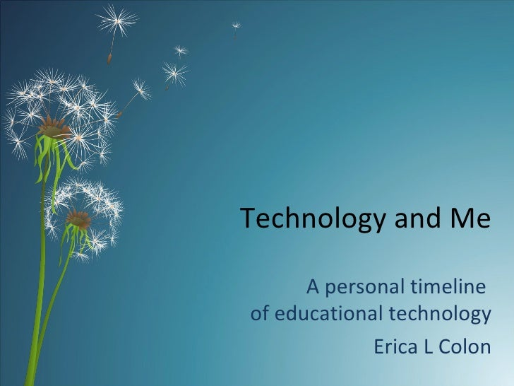 Technology and Me A personal timeline  of educational technology Erica L Colon
