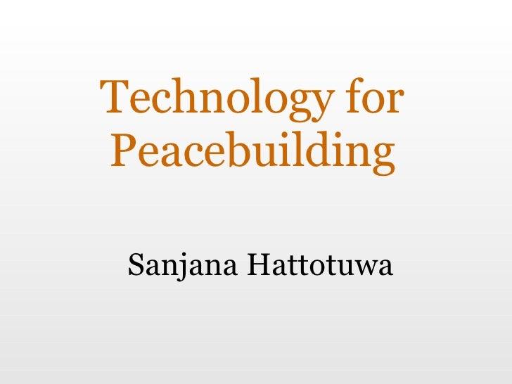 Technology for Peacebuilding Sanjana Hattotuwa