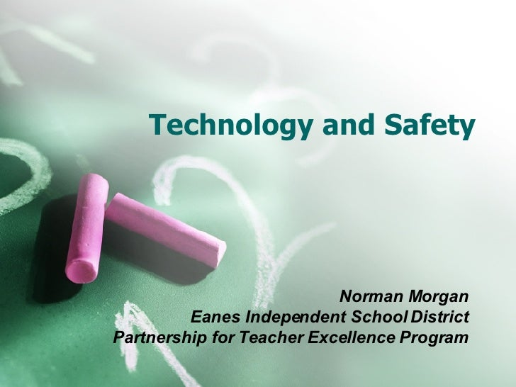 Technology and Safety Norman Morgan Eanes Independent School District Partnership for Teacher Excellence Program