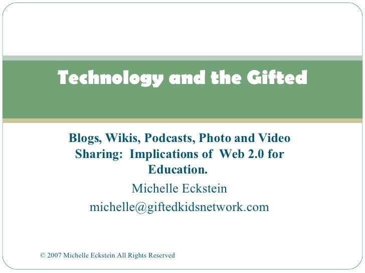 Blogs, Wikis, Podcasts, Photo and Video Sharing:  Implications of  Web 2.0 for Education.  Michelle Eckstein [email_addres...