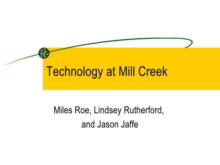 Technology at Mill Creek Miles Roe, Lindsey Rutherford,  and Jason Jaffe