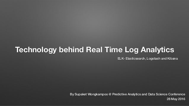 Technology behind Real Time Log Analytics ELK- Elasticsearch, Logstash and Kibana By Supaket Wongkampoo @ Predictive Analy...