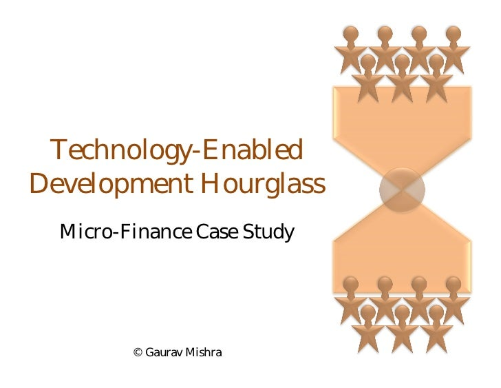 Technology-Enabled Development Hourglass   Micro-Finance Case Study              © Gaurav Mishra