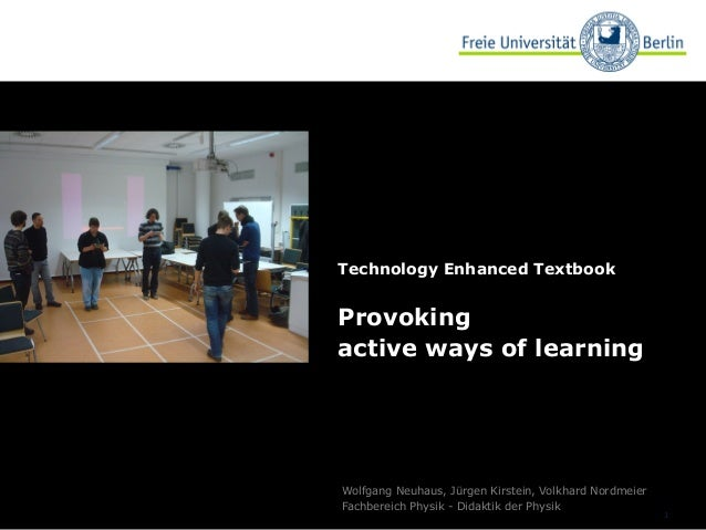 1 Technology Enhanced Textbook Provoking active ways of learning Wolfgang Neuhaus, Jürgen Kirstein, Volkhard Nordmeier Fac...
